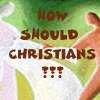 How Should Christians ...
